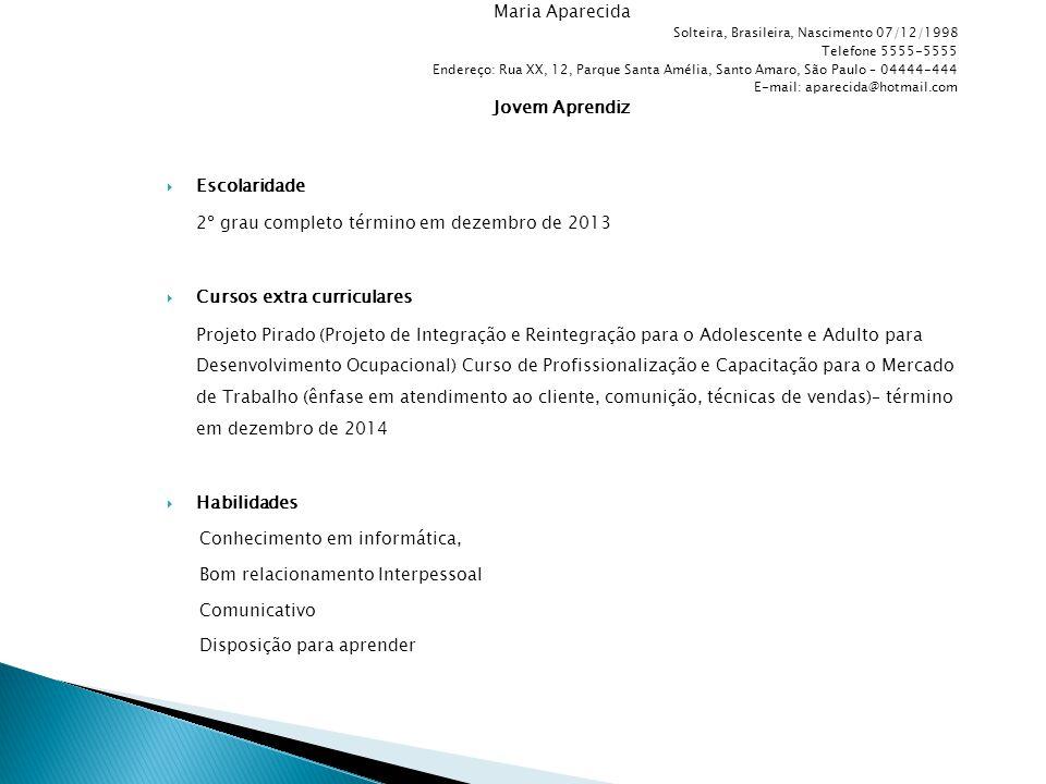 Maria Aparecida Solteira, Brasileira, Nascimento 07/12/1998 Telefone 5555-5555 Endereço: Rua XX, 12, Parque Santa Amélia, Santo Amaro, São Paulo – 044