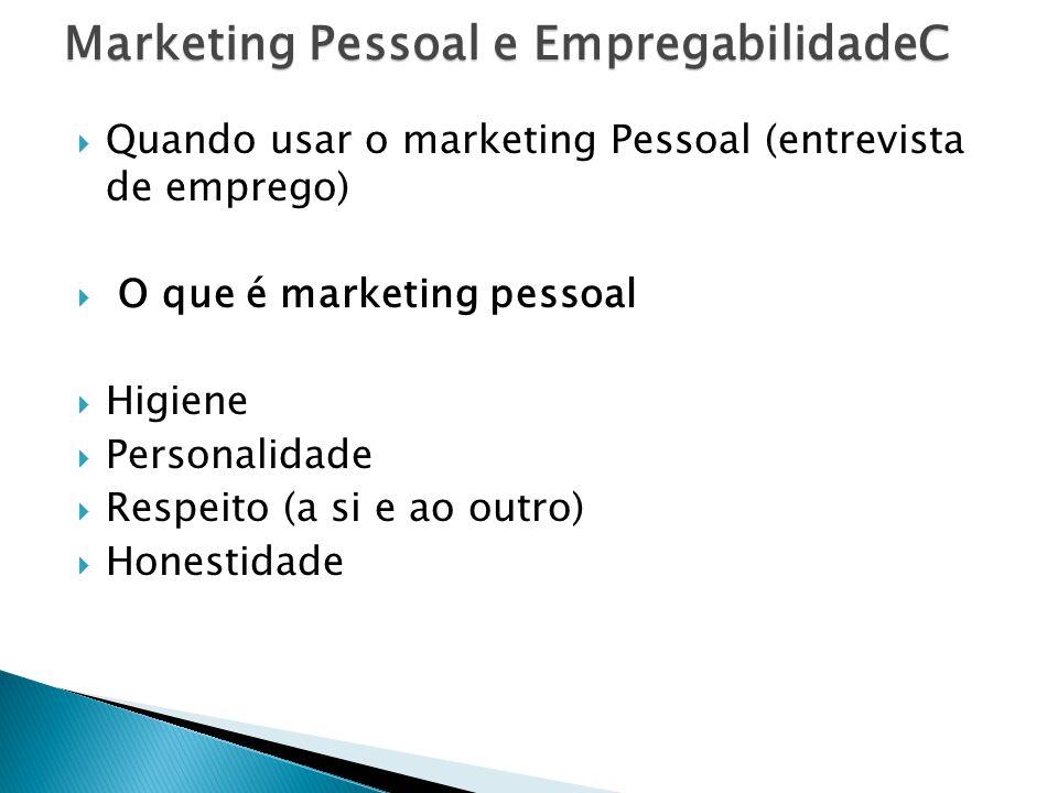  Quando usar o marketing Pessoal (entrevista de emprego)  O que é marketing pessoal  Higiene  Personalidade  Respeito (a si e ao outro)  Honesti