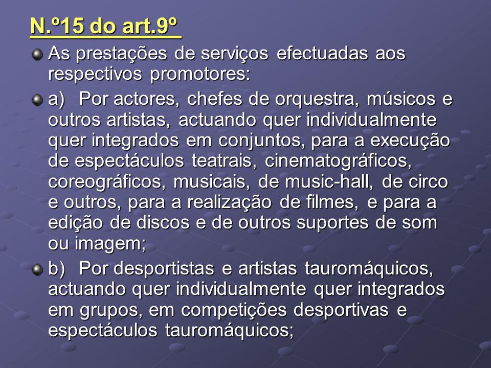 N.º15 do art.9º As prestações de serviços efectuadas aos respectivos promotores: a)Por actores, chefes de orquestra, músicos e outros artistas, actuan