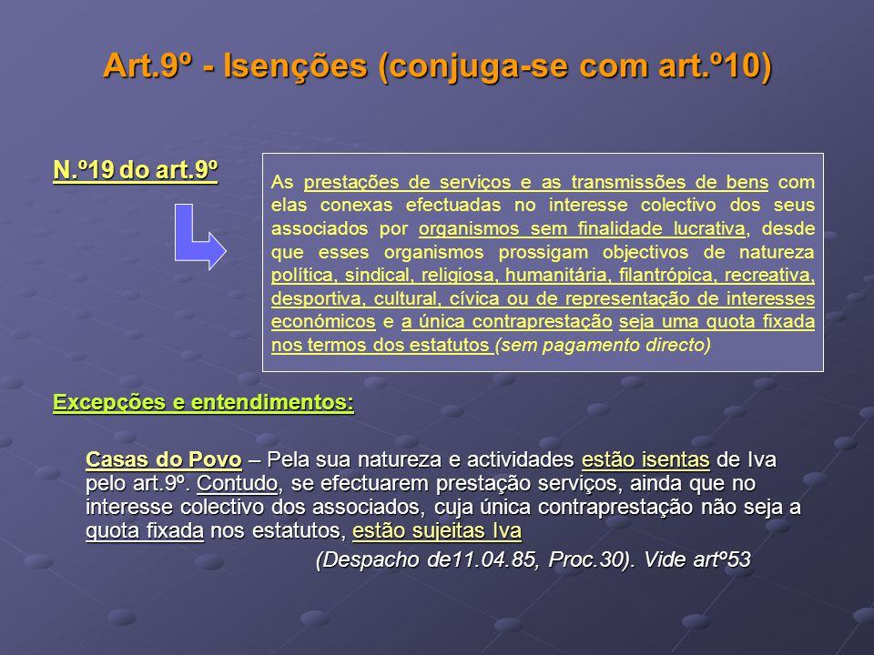 Art.9º - Isenções (conjuga-se com art.º10) N.º19 do art.9º Excepções e entendimentos: Casas do Povo – Pela sua natureza e actividades estão isentas de