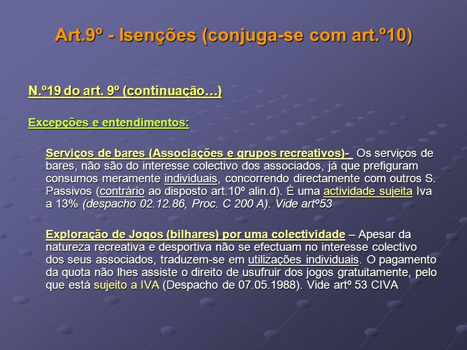 Art.9º - Isenções (conjuga-se com art.º10) N.º19 do art. 9º (continuação…) Excepções e entendimentos: Serviços de bares (Associações e grupos recreati