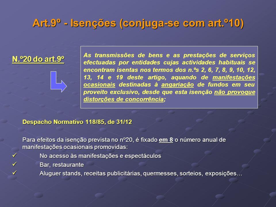 Art.9º - Isenções (conjuga-se com art.º10) N.º20 do art.9º Despacho Normativo 118/85, de 31/12 Para efeitos da isenção prevista no nº20, é fixado em 8