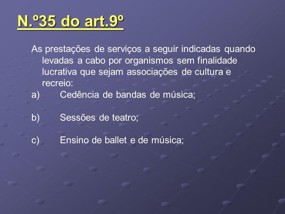 N.º35 do art.9º As prestações de serviços a seguir indicadas quando levadas a cabo por organismos sem finalidade lucrativa que sejam associações de cu