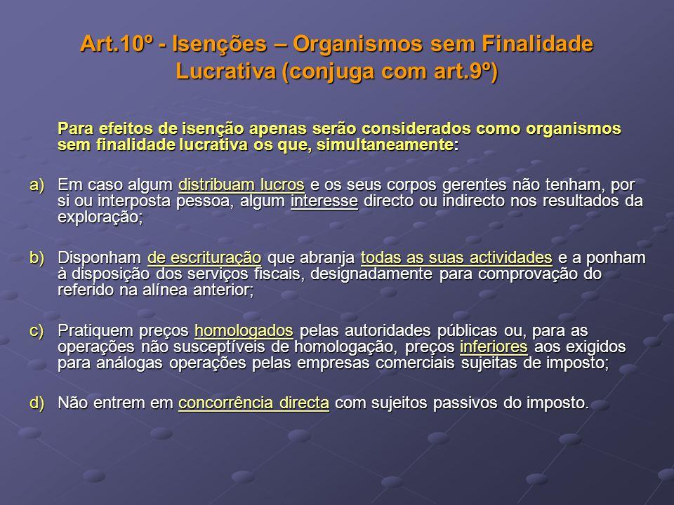Art.10º - Isenções – Organismos sem Finalidade Lucrativa (conjuga com art.9º) Para efeitos de isenção apenas serão considerados como organismos sem fi