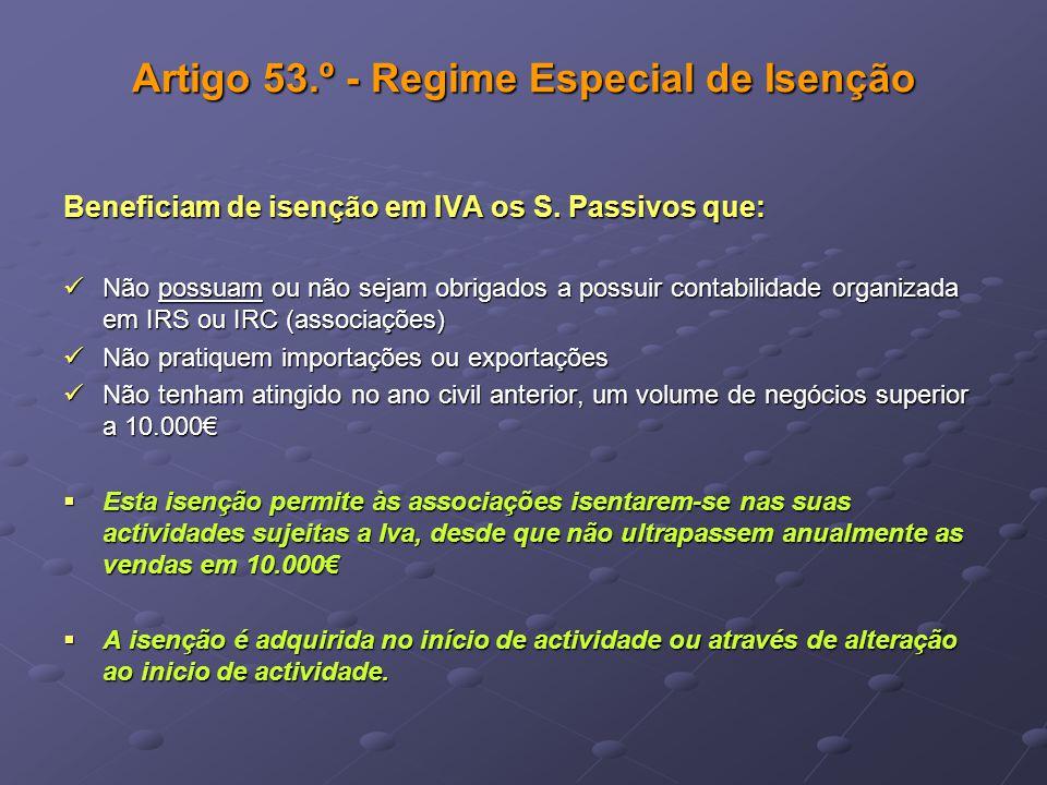 Artigo 53.º - Regime Especial de Isenção Beneficiam de isenção em IVA os S. Passivos que: Não possuam ou não sejam obrigados a possuir contabilidade o