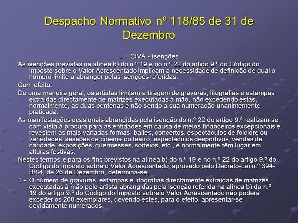 Despacho Normativo nº 118/85 de 31 de Dezembro CIVA - Isenções CIVA - Isenções As isenções previstas na alínea b) do n.º 19 e no n.º 22 do artigo 9.º