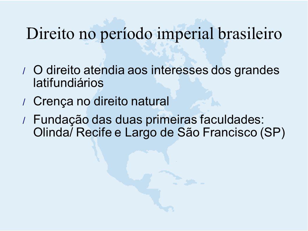  O direito atendia aos interesses dos grandes latifundiários  Crença no direito natural  Fundação das duas primeiras faculdades: Olinda/ Recife e L