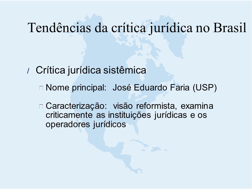 Tendências da crítica jurídica no Brasil  Crítica jurídica sistêmica  Nome principal: José Eduardo Faria (USP)  Caracterização: visão reformista, e
