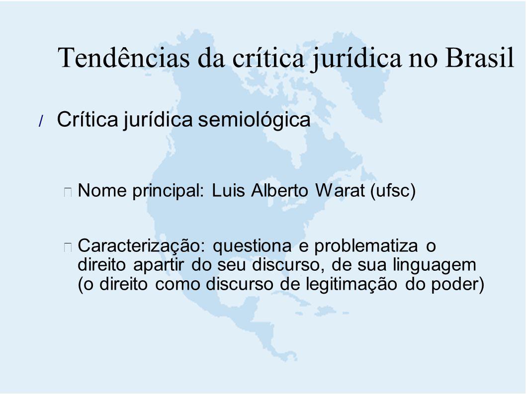  Crítica jurídica semiológica  Nome principal: Luis Alberto Warat (ufsc)  Caracterização: questiona e problematiza o direito apartir do seu discurs