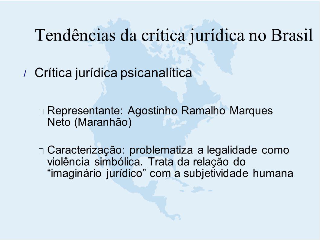  Crítica jurídica psicanalítica  Representante: Agostinho Ramalho Marques Neto (Maranhão)  Caracterização: problematiza a legalidade como violência