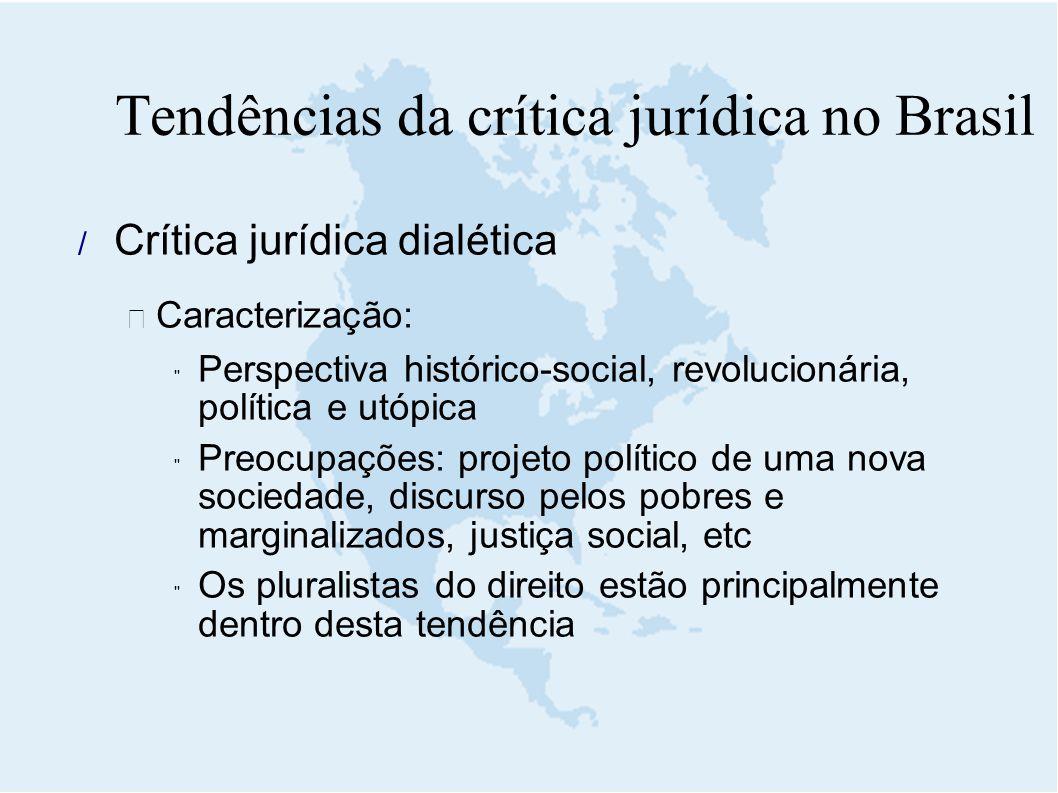  Crítica jurídica dialética  Caracterização:  Perspectiva histórico-social, revolucionária, política e utópica  Preocupações: projeto político de