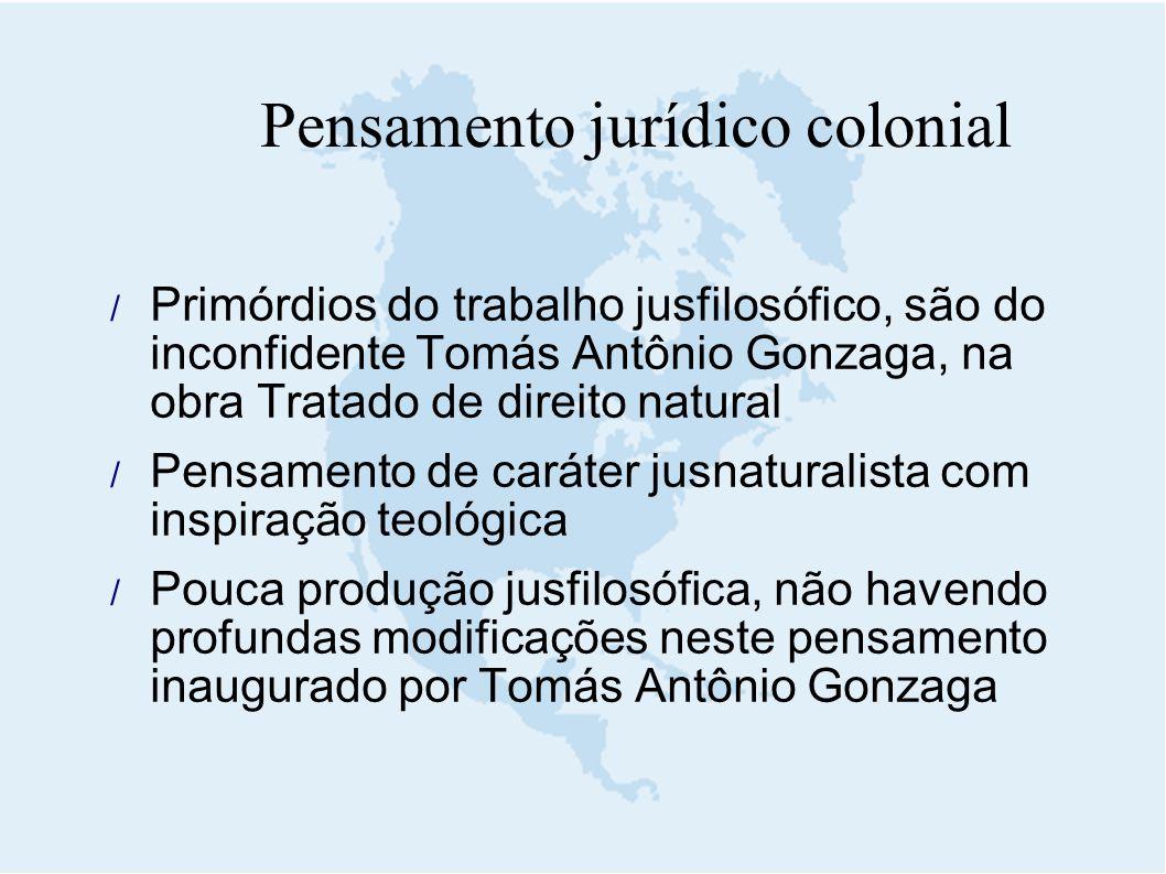 Pensamento jurídico colonial  Primórdios do trabalho jusfilosófico, são do inconfidente Tomás Antônio Gonzaga, na obra Tratado de direito natural  P