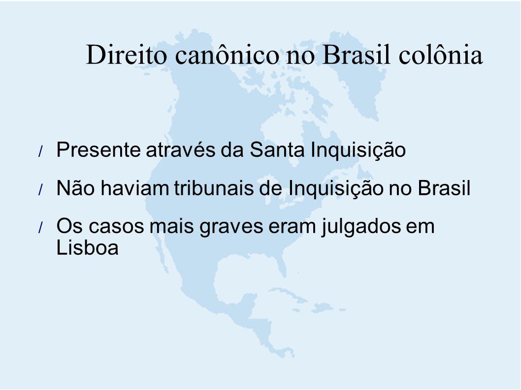 Direito canônico no Brasil colônia  Presente através da Santa Inquisição  Não haviam tribunais de Inquisição no Brasil  Os casos mais graves eram j