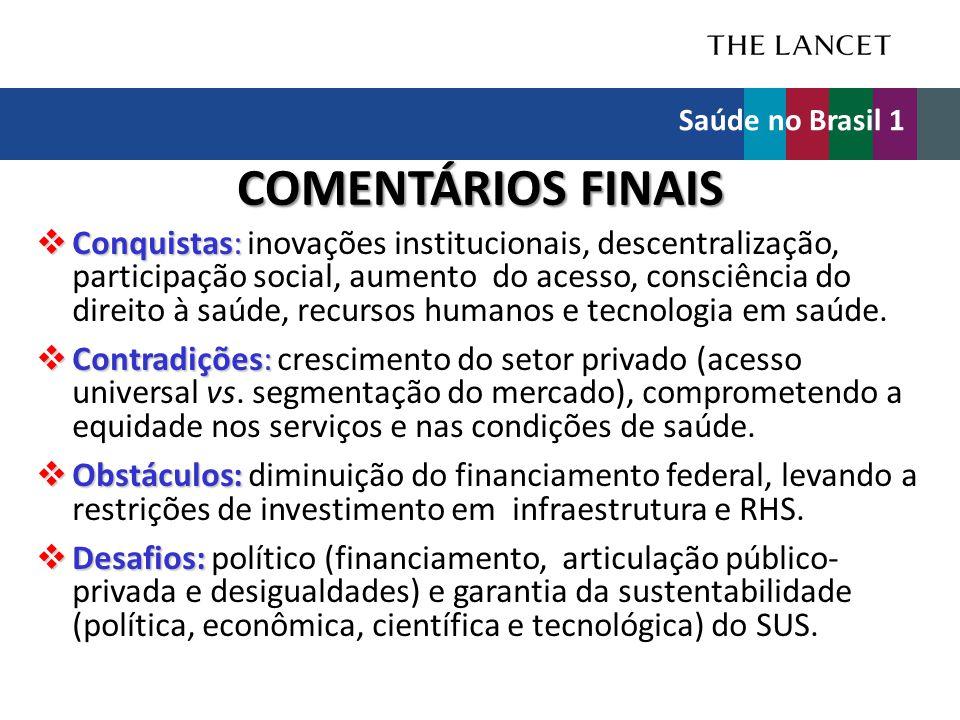 COMENTÁRIOS FINAIS  Conquistas:  Conquistas: inovações institucionais, descentralização, participação social, aumento do acesso, consciência do dire
