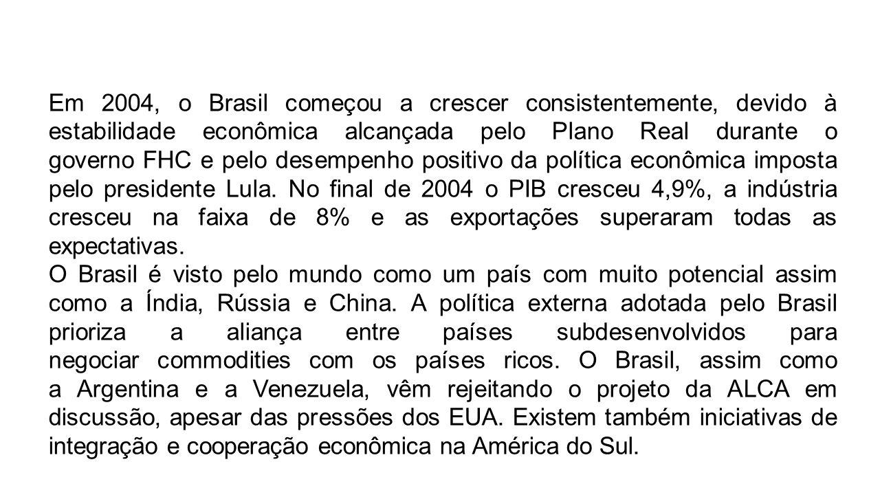Em 2004, o Brasil começou a crescer consistentemente, devido à estabilidade econômica alcançada pelo Plano Real durante o governo FHC e pelo desempenh