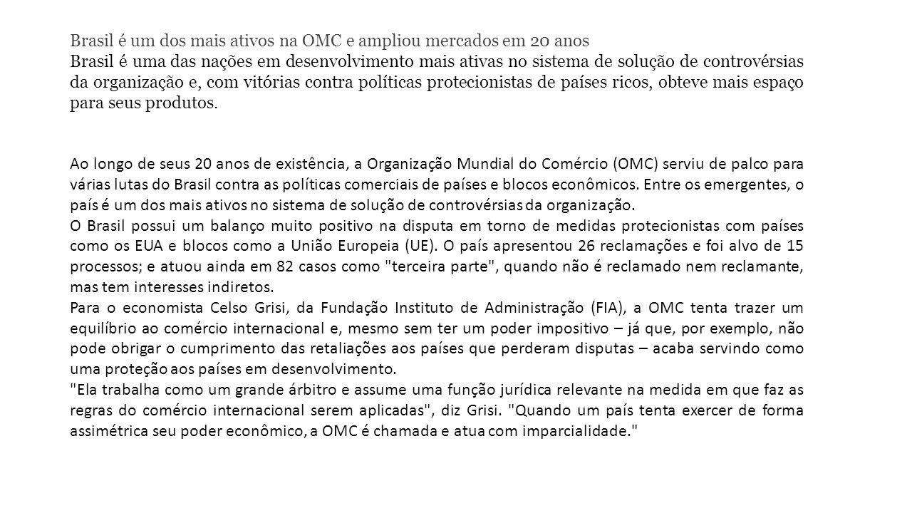 Brasil é um dos mais ativos na OMC e ampliou mercados em 20 anos Brasil é uma das nações em desenvolvimento mais ativas no sistema de solução de contr