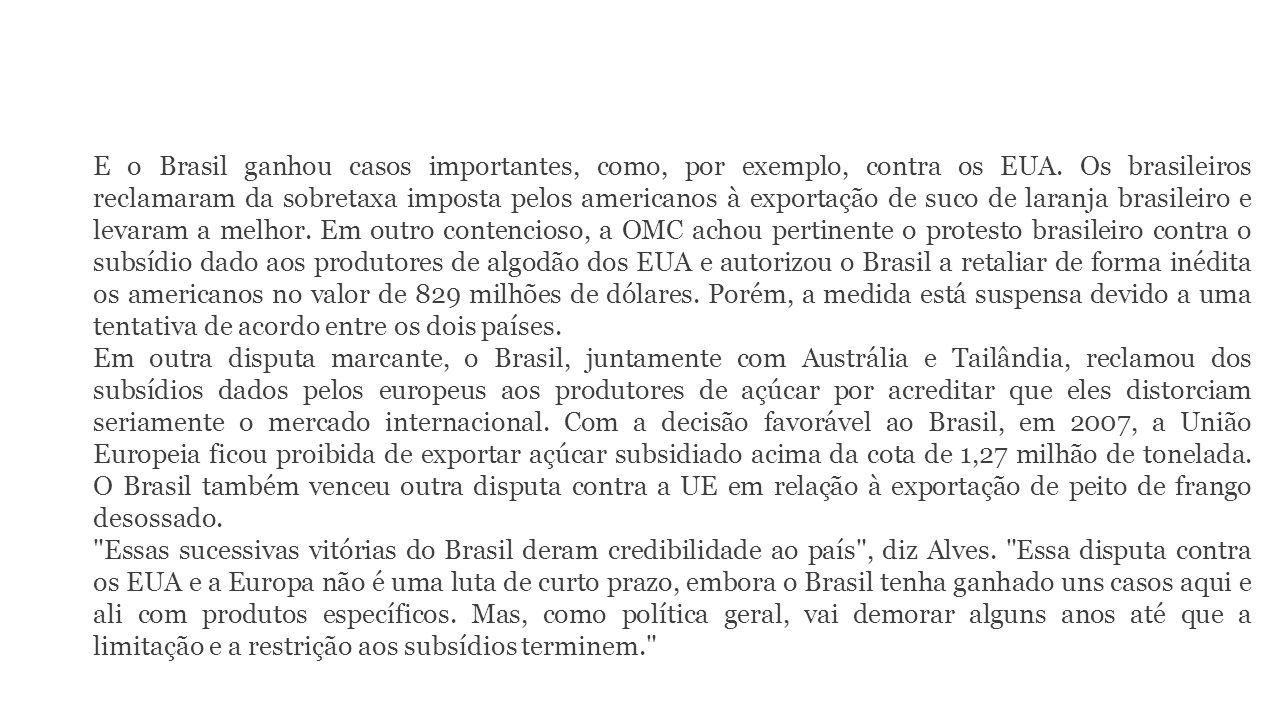 E o Brasil ganhou casos importantes, como, por exemplo, contra os EUA. Os brasileiros reclamaram da sobretaxa imposta pelos americanos à exportação de