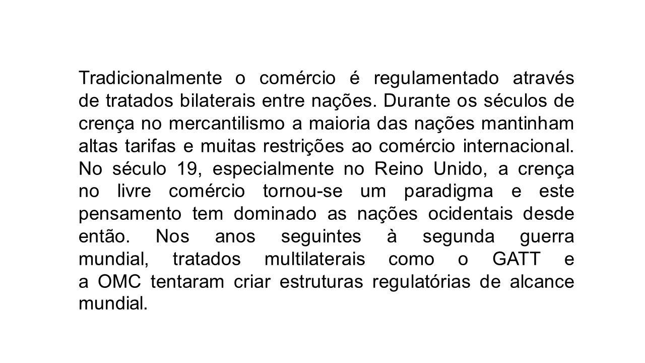 Tradicionalmente o comércio é regulamentado através de tratados bilaterais entre nações. Durante os séculos de crença no mercantilismo a maioria das n