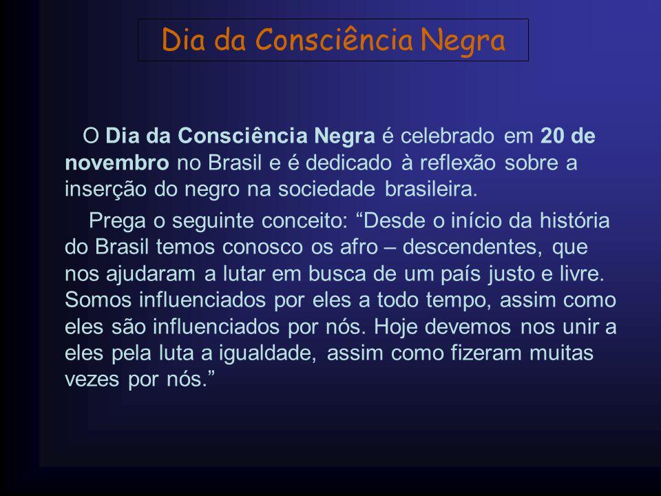 O Dia da Consciência Negra é celebrado em 20 de novembro no Brasil e é dedicado à reflexão sobre a inserção do negro na sociedade brasileira. Prega o