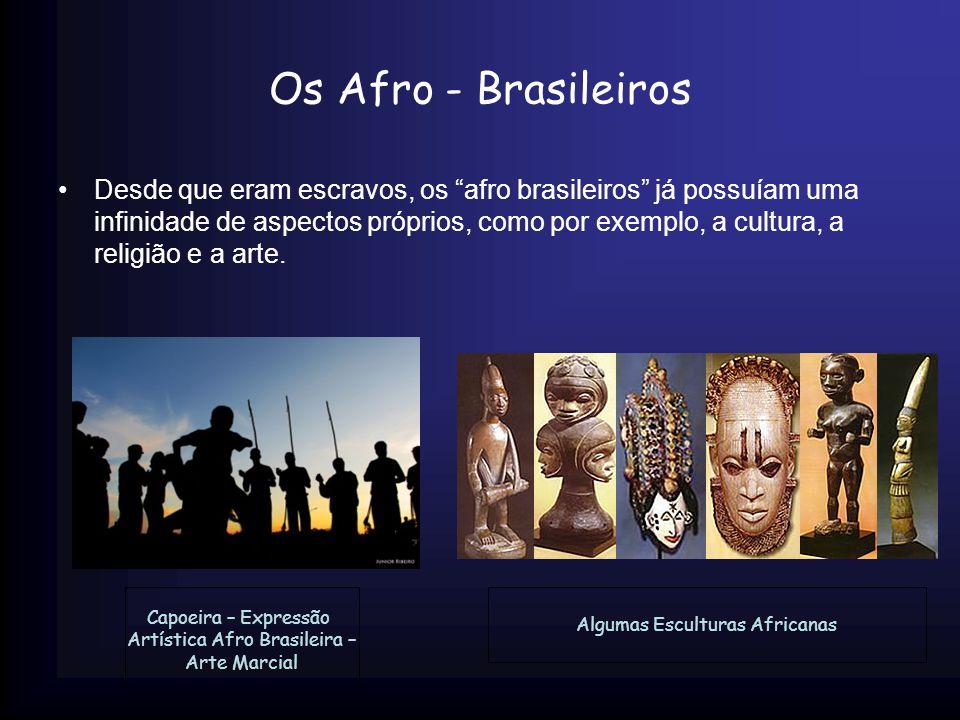 """Os Afro - Brasileiros Desde que eram escravos, os """"afro brasileiros"""" já possuíam uma infinidade de aspectos próprios, como por exemplo, a cultura, a r"""