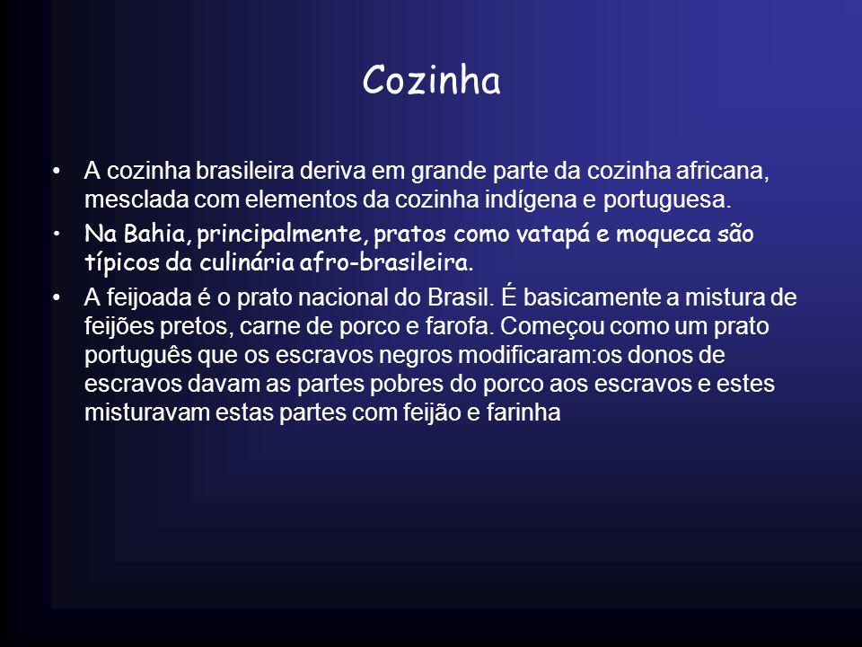 Cozinha A cozinha brasileira deriva em grande parte da cozinha africana, mesclada com elementos da cozinha indígena e portuguesa. Na Bahia, principalm