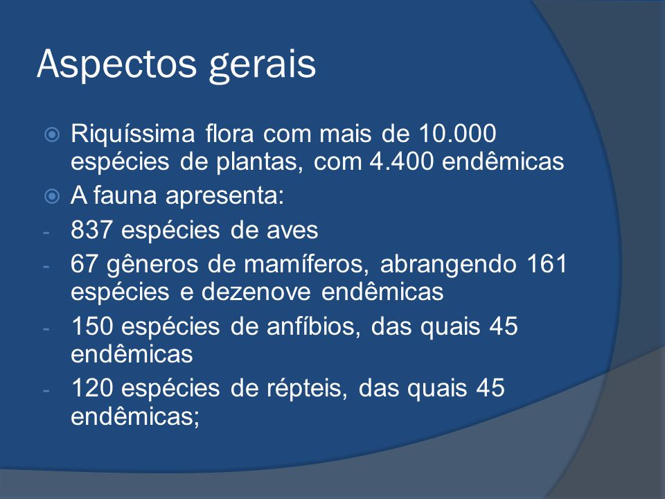 Aspectos gerais  Riquíssima flora com mais de 10.000 espécies de plantas, com 4.400 endêmicas  A fauna apresenta: - 837 espécies de aves - 67 gênero