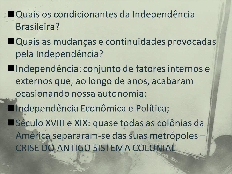 Quais os condicionantes da Independência Brasileira.