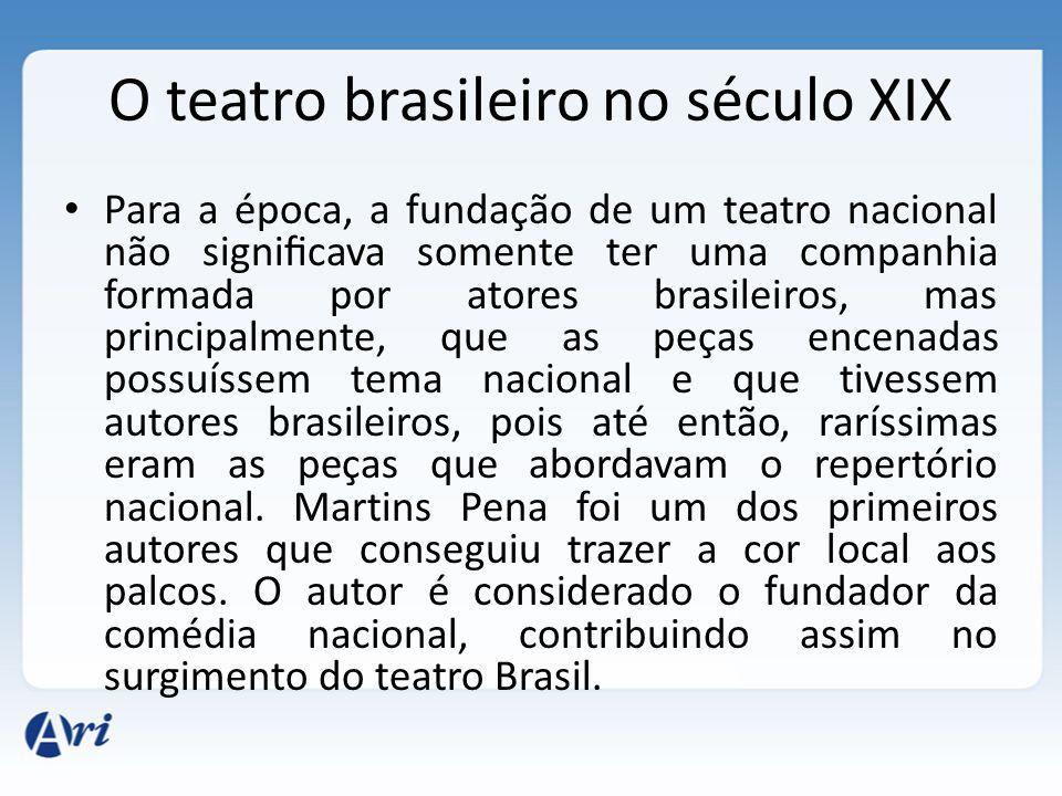 O teatro brasileiro no século XIX Para a época, a fundação de um teatro nacional não significava somente ter uma companhia formada por atores brasileir