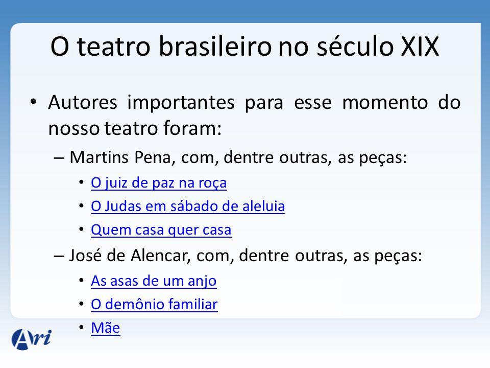 O teatro brasileiro no século XIX Autores importantes para esse momento do nosso teatro foram: – Martins Pena, com, dentre outras, as peças: O juiz de