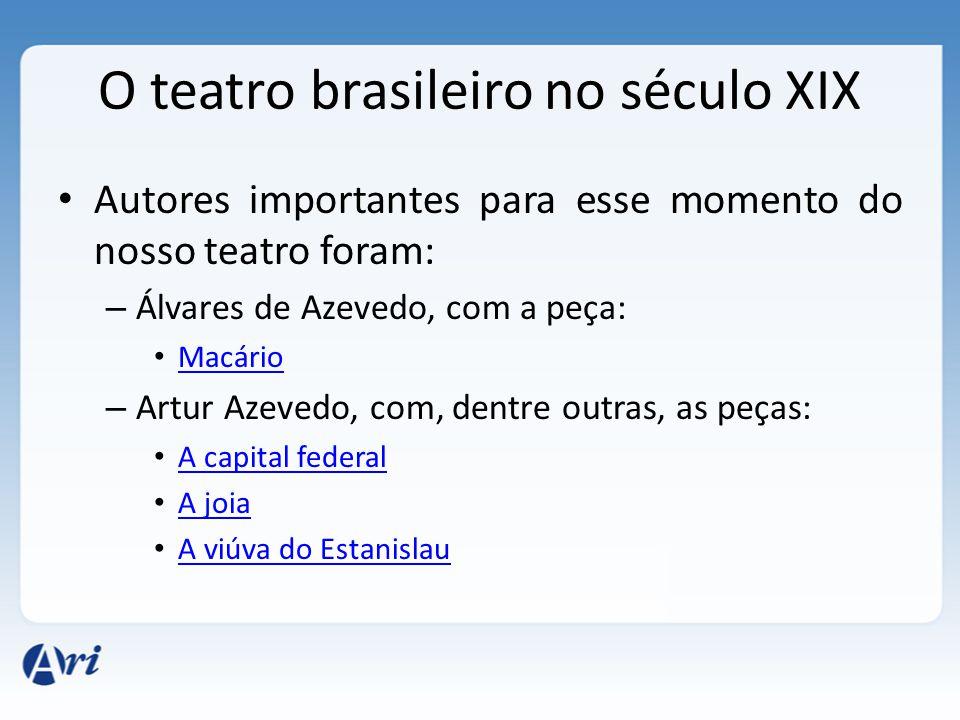 O teatro brasileiro no século XIX Autores importantes para esse momento do nosso teatro foram: – Álvares de Azevedo, com a peça: Macário – Artur Azeve