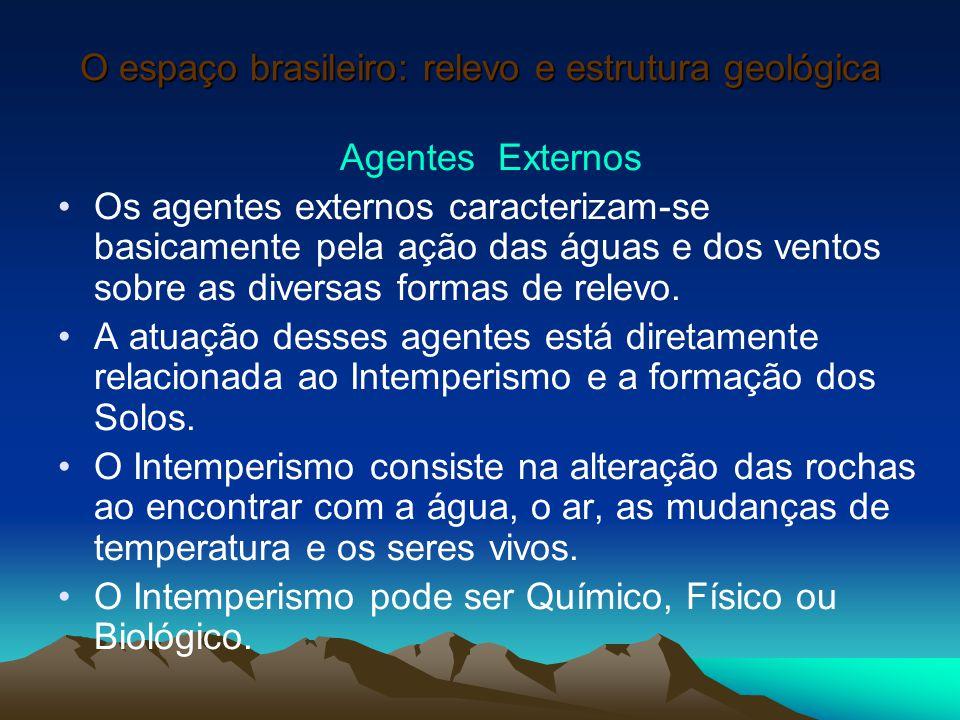O espaço brasileiro: relevo e estrutura geológica Agentes Externos Os agentes externos caracterizam-se basicamente pela ação das águas e dos ventos so
