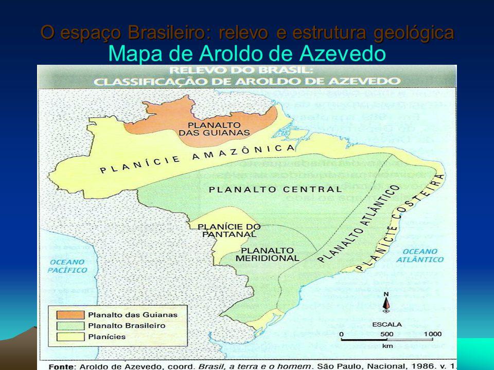 O espaço Brasileiro: relevo e estrutura geológica Mapa de Aroldo de Azevedo