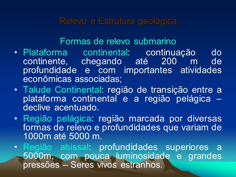 Relevo e Estrutura geológica Formas de relevo submarino Plataforma continental: continuação do continente, chegando até 200 m de profundidade e com im