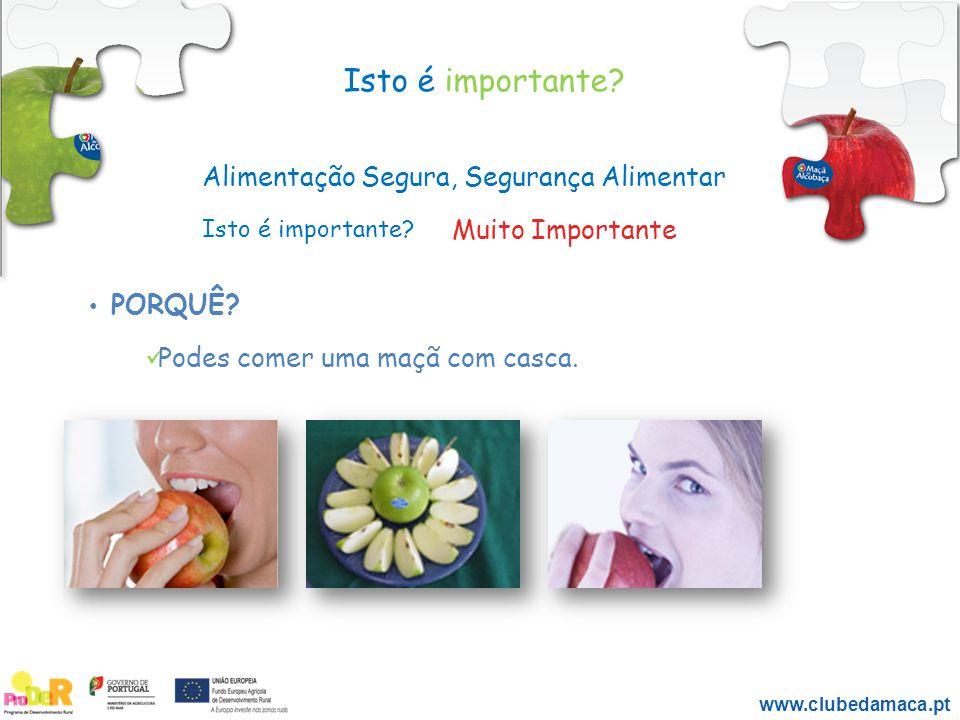 PORQUÊ? Isto é importante? Muito Importante Podes comer uma maçã com casca. Alimentação Segura, Segurança Alimentar Isto é importante? www.clubedamaca