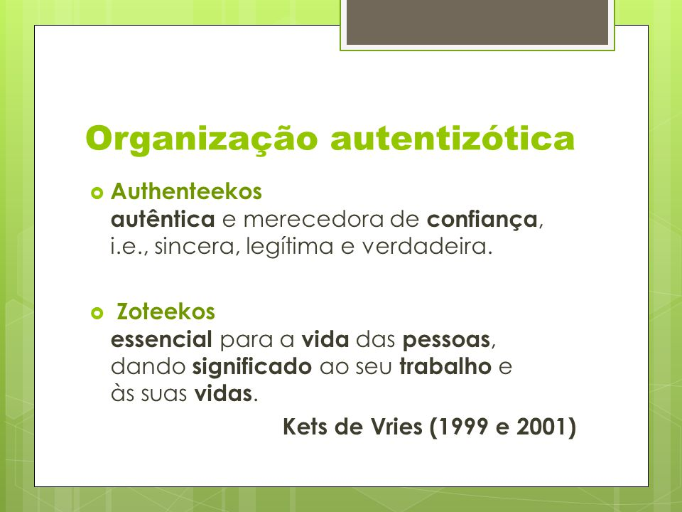 Organização autentizótica  Authenteekos autêntica e merecedora de confiança, i.e., sincera, legítima e verdadeira.  Zoteekos essencial para a vida d
