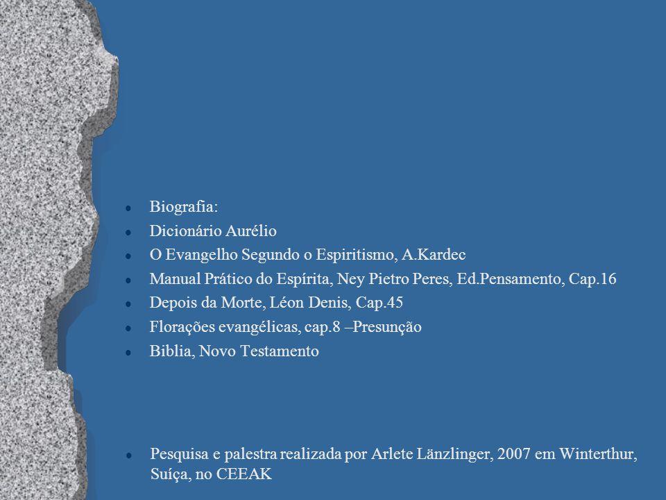 l Biografia: l Dicionário Aurélio l O Evangelho Segundo o Espiritismo, A.Kardec l Manual Prático do Espírita, Ney Pietro Peres, Ed.Pensamento, Cap.16