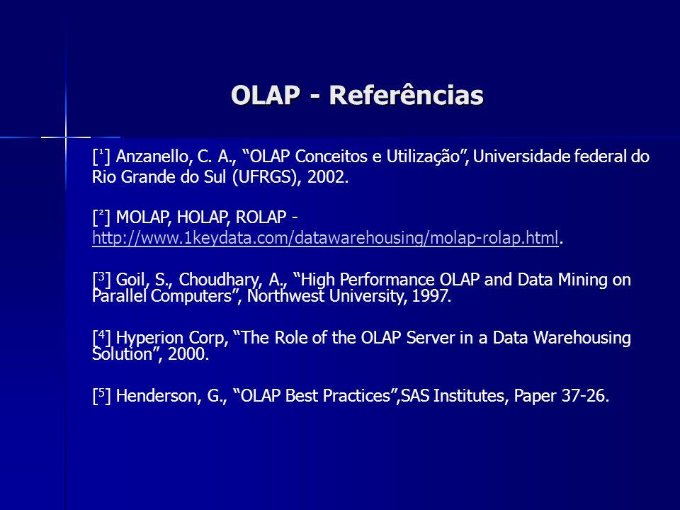 """OLAP - Referências [ ¹ ] Anzanello, C. A., """"OLAP Conceitos e Utilização"""", Universidade federal do Rio Grande do Sul (UFRGS), 2002. [ ² ] MOLAP, HOLAP,"""