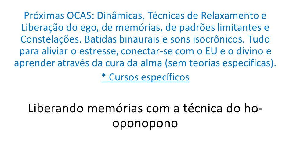 Próximas OCAS: Dinâmicas, Técnicas de Relaxamento e Liberação do ego, de memórias, de padrões limitantes e Constelações. Batidas binaurais e sons isoc