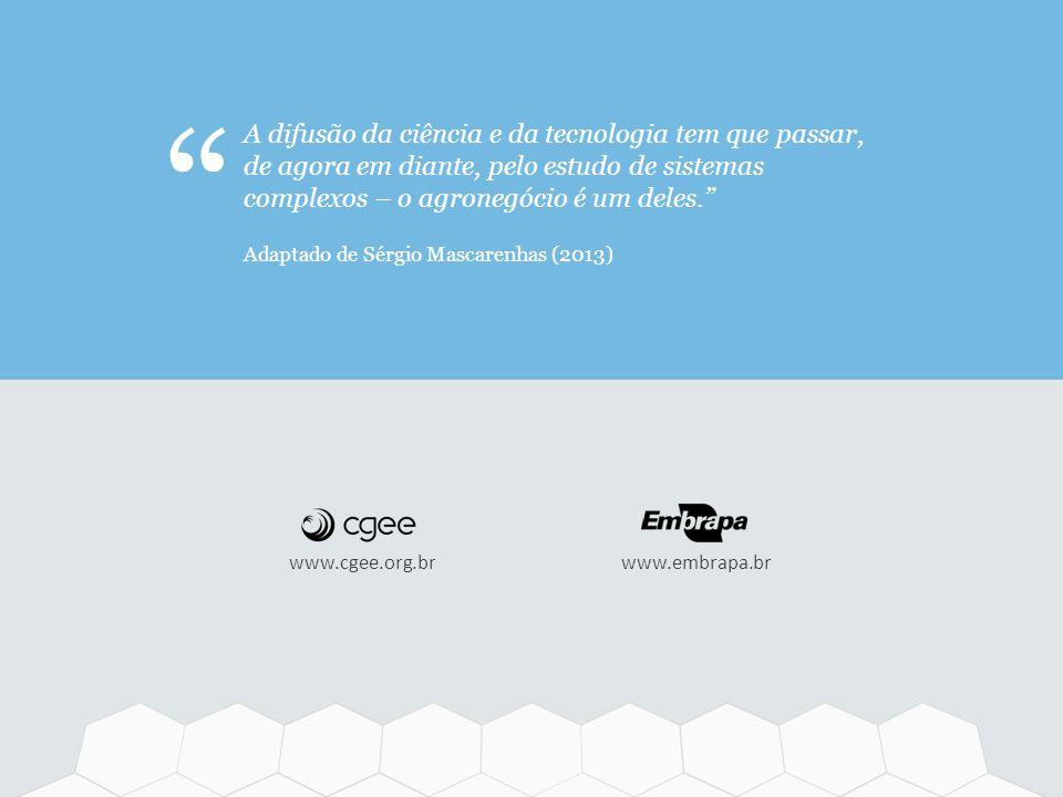 www.cgee.org.brwww.embrapa.br A difusão da ciência e da tecnologia tem que passar, de agora em diante, pelo estudo de sistemas complexos – o agronegóc