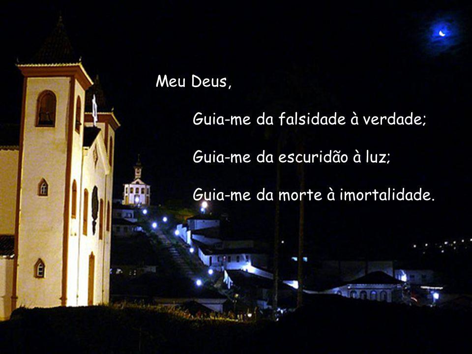 Meu DesuMeu Desu Meu Deus, Guia-me da falsidade à verdade; Guia-me da escuridão à luz; Guia-me da morte à imortalidade.