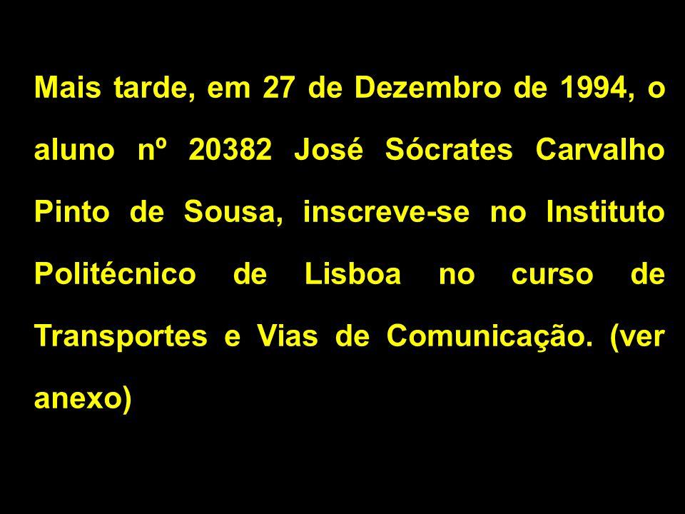 Mais tarde, em 27 de Dezembro de 1994, o aluno nº 20382 José Sócrates Carvalho Pinto de Sousa, inscreve-se no Instituto Politécnico de Lisboa no curso de Transportes e Vias de Comunicação.