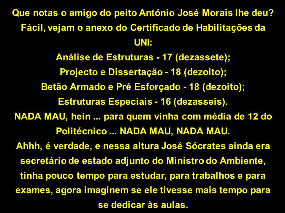 Que notas o amigo do peito António José Morais lhe deu? Fácil, vejam o anexo do Certificado de Habilitações da UNI: Análise de Estruturas - 17 (dezass