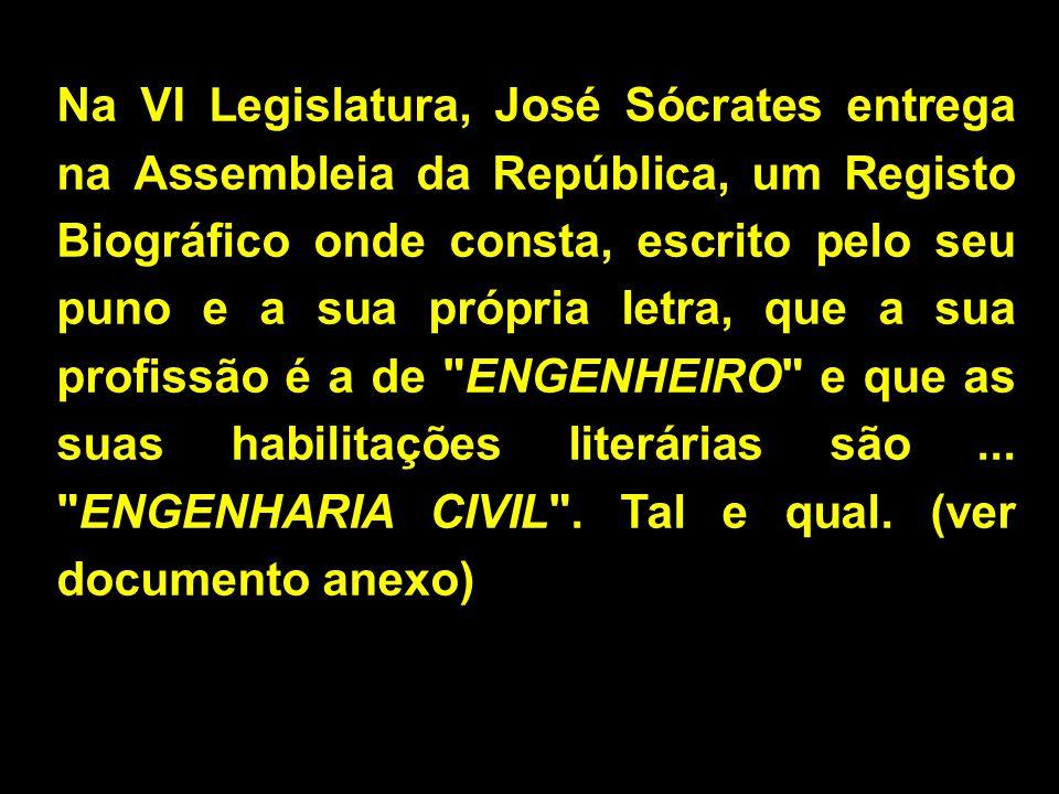Na VI Legislatura, José Sócrates entrega na Assembleia da República, um Registo Biográfico onde consta, escrito pelo seu puno e a sua própria letra, que a sua profissão é a de ENGENHEIRO e que as suas habilitações literárias são...