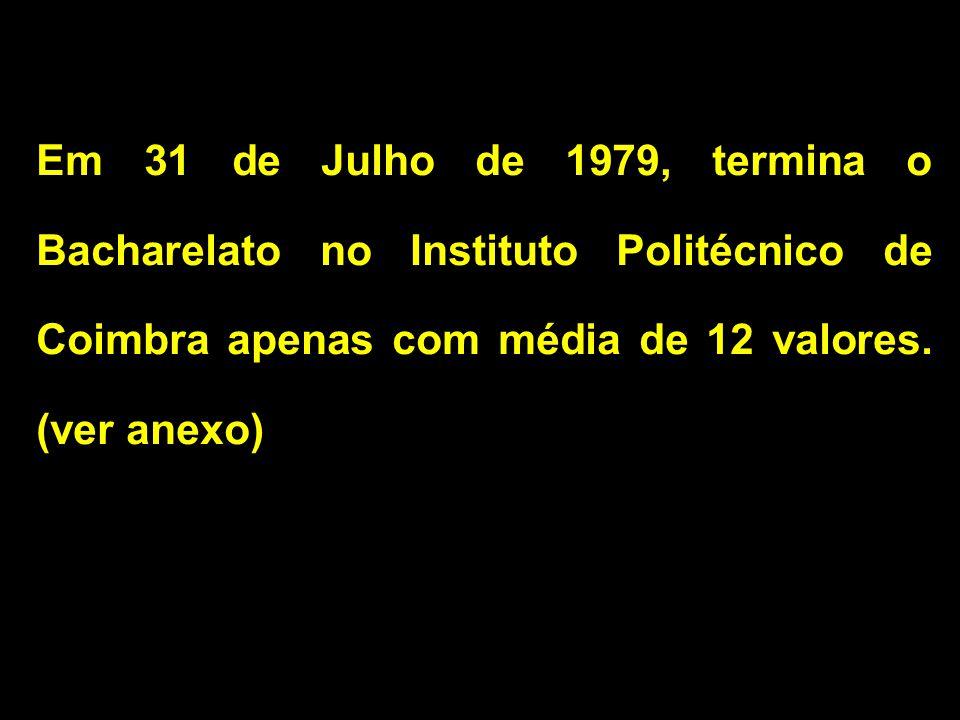 Em 31 de Julho de 1979, termina o Bacharelato no Instituto Politécnico de Coimbra apenas com média de 12 valores. (ver anexo)