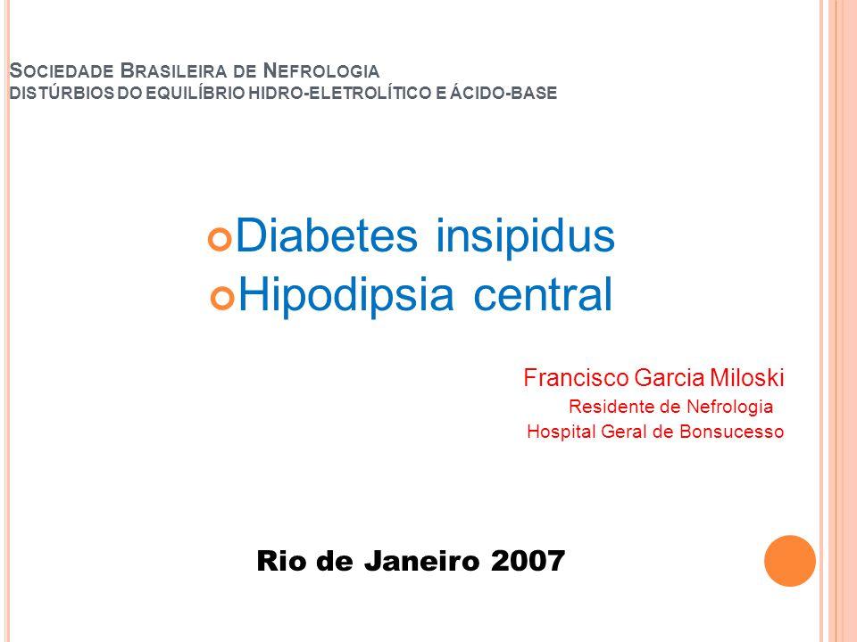 S OCIEDADE B RASILEIRA DE N EFROLOGIA DISTÚRBIOS DO EQUILÍBRIO HIDRO-ELETROLÍTICO E ÁCIDO-BASE Diabetes insipidus Hipodipsia central Francisco Garcia