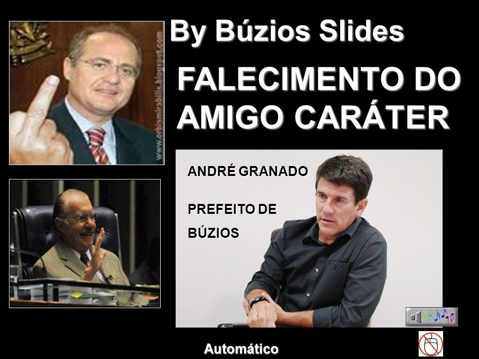 By Búzios Slides FALECIMENTO DO AMIGO CARÁTER ANDRÉ GRANADO PREFEITO DE BÚZIOS Automático