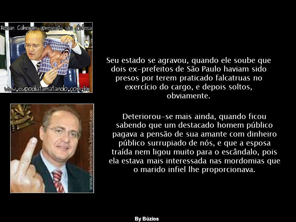 Seu estado se agravou, quando ele soube que dois ex-prefeitos de São Paulo haviam sido presos por terem praticado falcatruas no exercício do cargo, e depois soltos, obviamente.