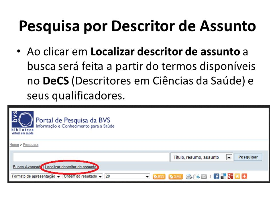 Pesquisa por Descritor de Assunto Ao clicar em Localizar descritor de assunto a busca será feita a partir do termos disponíveis no DeCS (Descritores em Ciências da Saúde) e seus qualificadores.