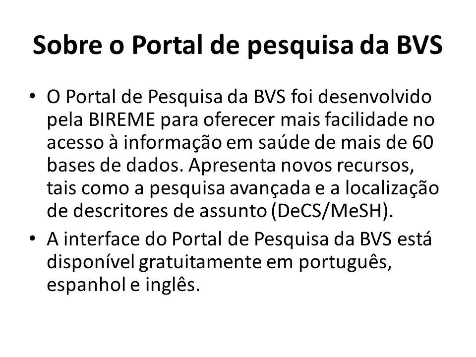 O Portal de Pesquisa da BVS foi desenvolvido pela BIREME para oferecer mais facilidade no acesso à informação em saúde de mais de 60 bases de dados. A