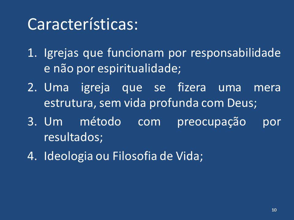 Características: 1.Igrejas que funcionam por responsabilidade e não por espiritualidade; 2.Uma igreja que se fizera uma mera estrutura, sem vida profu